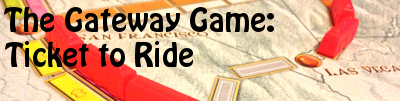 The Gateway Game: Ticket To Ride